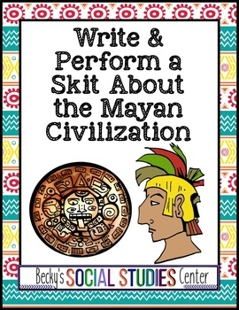 Mayan Civilization Project - Write & Perform a Skit About History
