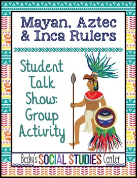 Mayan, Aztec and Inca Civilizations Project - Student Talk Show