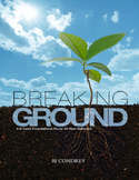 """""""Breaking Ground: A 6-Week Foundational Study for Christians"""""""