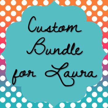 **CUSTOM BUNDLE FOR LAURA**