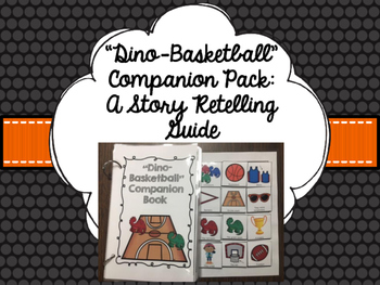 """""""Dino-Basketball"""" Companion Pack: A Story Retelling Guide"""