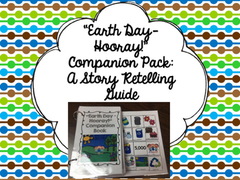 """Earth Day - Hooray!"" Companion Pack: A Story Retelling Guide"