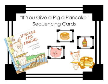 """""""If You Give a Pig a Pancake"""" - Sequencing Cards"""