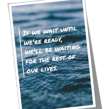 """If we wait until we're ready..."""