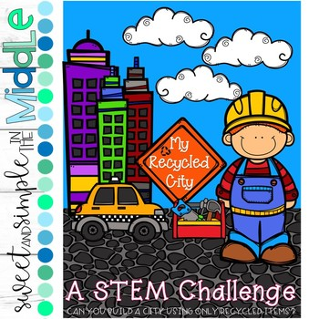 ~ My Recycled City ~ A STEM Challenge