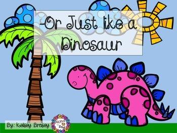 -Or Just Like a Dinosaur