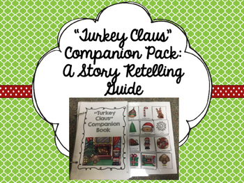 """Turkey Claus"" Companion Pack: A Story Retelling Guide"