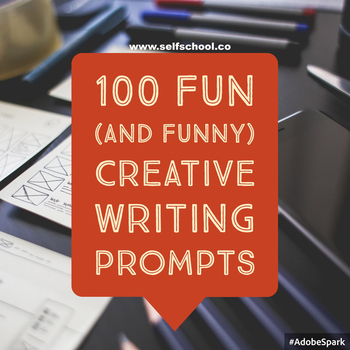 100 Fun (and Funny) Creative Writing Prompts