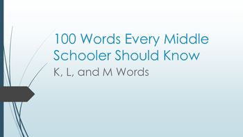 100 Words Every Middle Schooler Should Know- The K, L, M Words