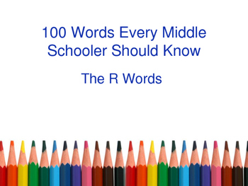 100 Words Every Middle Schooler Should Know- The R Words