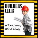 Builders Club- A Place Value Unit