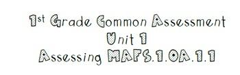 1st Grade Math Common Assessment MAFS.1.OA.1.1