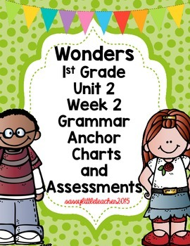 1st Grade Wonders Unit 2 Week 2 Grammar Charts and Assessments