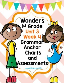 1st Grade Wonders Unit 3 Week 4 Grammar Charts and Assessments