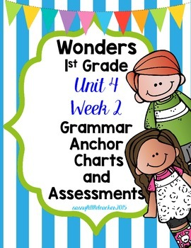 1st Grade Wonders Unit 4 Week 2 Grammar Charts and Assessments