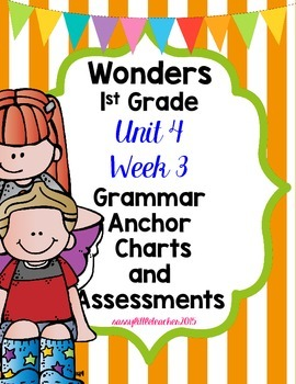 1st Grade Wonders Unit 4 Week 3 Grammar Charts and Assessments