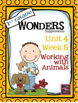 1st Grade Wonders  Unit 4  Week 5 Working With Animals