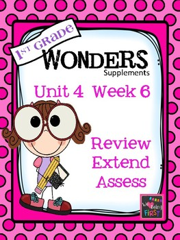 1st Grade Wonders - Unit 4 Week 6 - Review, Extend, Assess