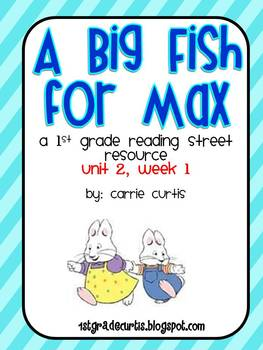1st Grade Reading Street: Unit 2, week 1: a Big Fish For Max