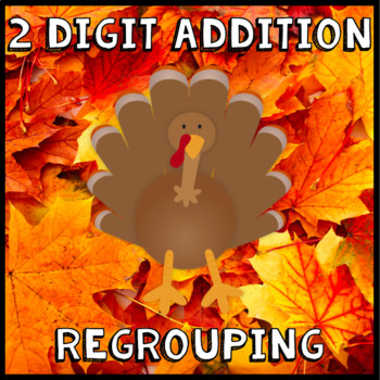 2 Digit Addition with Regrouping - Thanksgiving, Fall, Aut