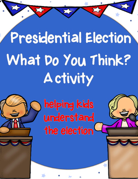 2016 Presidential Election: What Do You Think? Activity