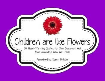 """24 Heart-Warming Classroom Quotes Themed """"Children are Lik"""
