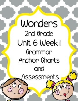 2nd Grade Wonders Unit 6 Week 1 Grammar Charts and Assessments