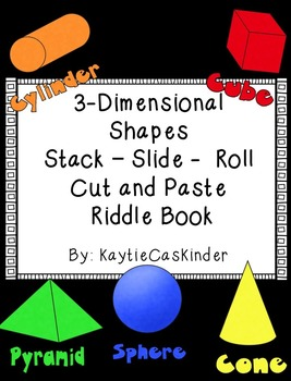 3-D: 3-Dimensional Shapes: Stack - Slide - Roll: Cut and P