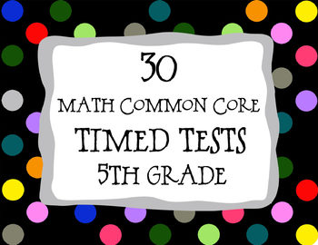 30 Common Core ** 5th Grade** Math Timed Tests (assessment
