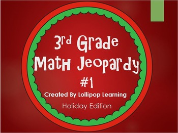 3rd Grade Jeopardy Math #1 (Holiday Edition)