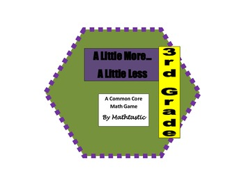 3rd Grade Place Value A Little More...A Little Less Game f