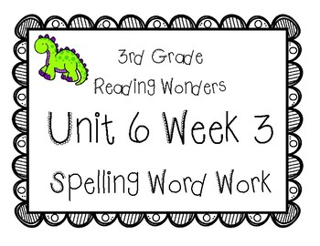 3rd Grade Wonders Spelling Unit 6 Week 3