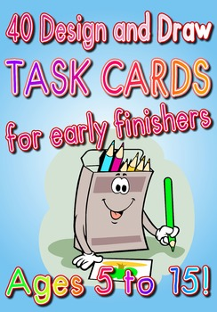 40 DESIGN AND DRAW Task Cards for Early Finishers - NO PRE