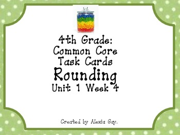 4th Grade Common Core Task Cards: Rounding Unit 1 Week 4