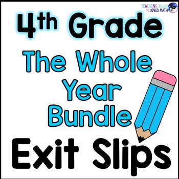 Math Exit Slips or Assessments for the Whole Year 4th Grad
