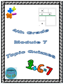 4th Grade Module 7 Quizzes for Topics A to D