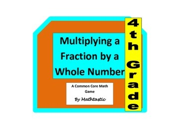 4th Grade Multiplying a Fraction by a Whole Number Game fo