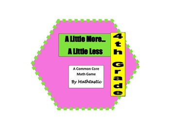 4th Grade Place Value A Little More...A Little Less Game f