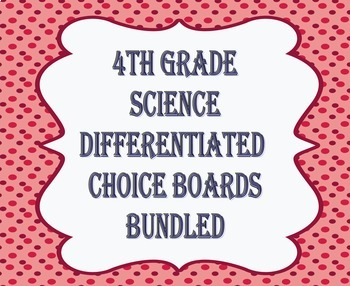 4th Grade Science Differentiated Choice Boards BUNDLED