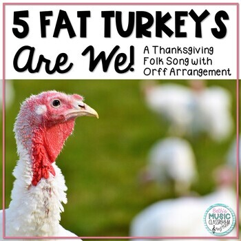5 Fat Turkeys Are We - Thanksgiving Folk Song with Orff Ac