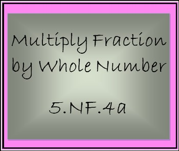 5.NF.4a Word Problems-Multiply a Whole Number and a Fraction
