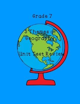 5 Themes of Geography Unit Test Review Package - Grade 7 S