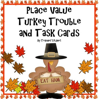 Place Value Turkey Trouble and Task Cards!