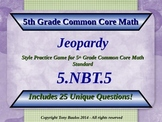 5.NBT.5 Jeopardy Game 5th Grade Math -  Multiply Multi-dig