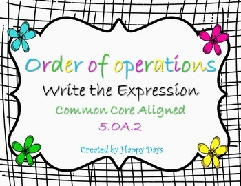 5.OA.2  Order of Operations Write the expression