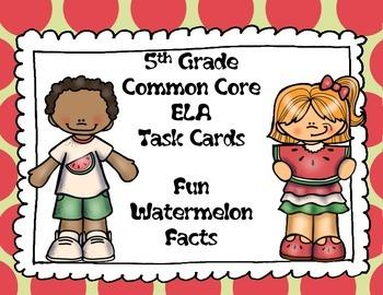 5th Grade Common Core ELA Task Cards:  Fun Watermelon Facts