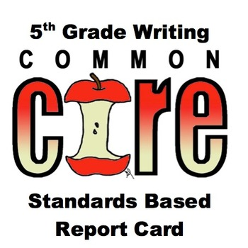 5th Grade Common Core Standards Based Report Card (Writing)