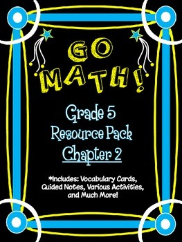 5th Grade Go Math Chapter 2 Resource Pack - Vocabulary, Gu