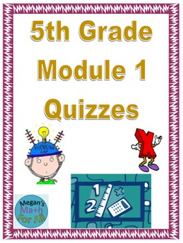 5th Grade Module 1 Quizzes for Topics A to F