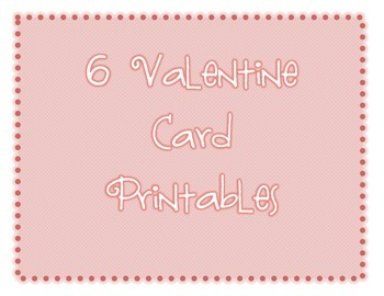 6 Valentine Card Printables